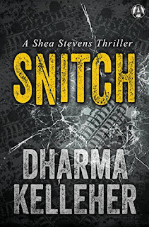Snitch: A Shea Stevens Thriller by Dharma Kelleher