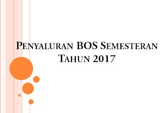 Informasi Penyaluran BOS Semesteran Tahun 2017