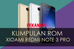 [Download] Kumpulan Rom Xioami Redmi Note 3 Pro Derect Link