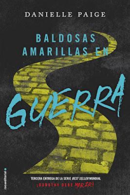 DOROTHY DEBE MORIR 3 Baldosas amarillas en guerra Danielle Paige (Roca - 16 Febrero 2017) LITERATURA JUVENIL - FANTASIA PORTADA ESPAÑA