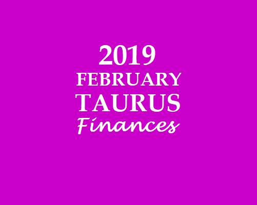 TAURUS - RISHABA RASI: TAURUS FINANCIAL HOROSCOPE 2019 FEBRUARY