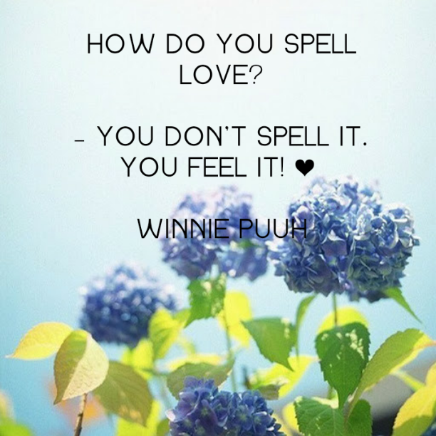 How do you spell love? You don´t spell it, you feel it.