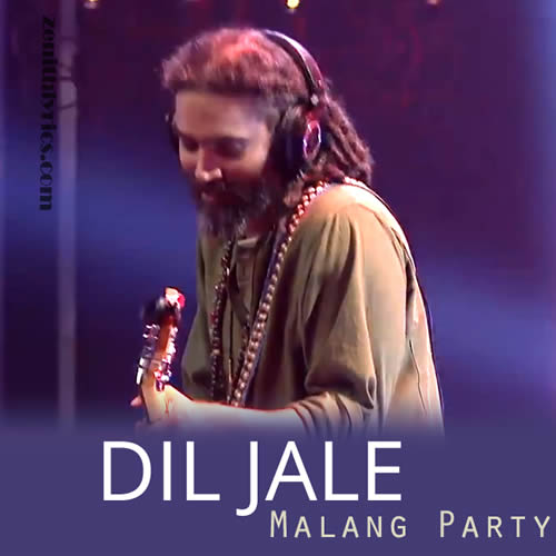 Dil Jale - Malang Party