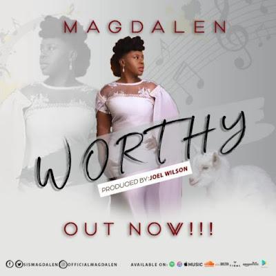 Magdalen – Worthy