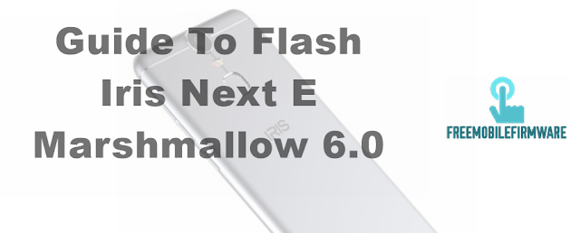 Guide To Flash Iris Next E Marshmallow 6.0 Tested Firmware Via Mtk SP Flashtool