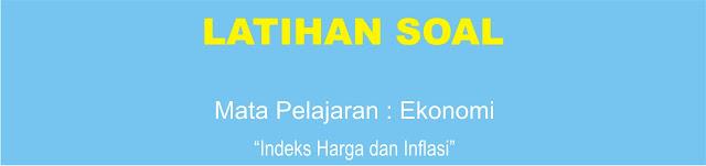 Soal Ekonomi XI : Indeks Harga dan Inflasi Lengkap