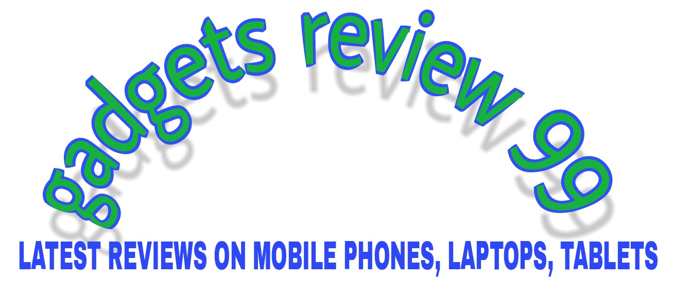 Gadgets Review 99 : Latest Reviews on Mobile Phones, Laptops, Tablets,Smartwatch