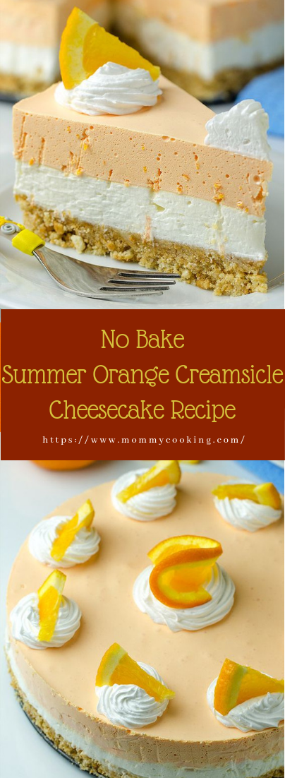 No Bake Summer Orange Creamsicle Cheesecake Recipe #recipe #cakedessert