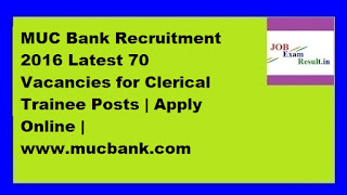MUC Bank Recruitment 2016 Latest 70 Vacancies for Clerical Trainee Posts | Apply Online | www.mucbank.com