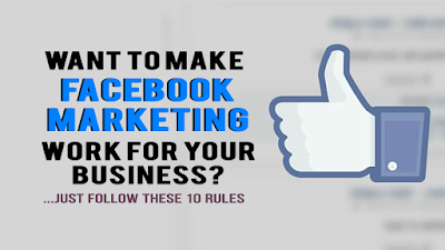 10 Rules That Will Make Facebook Marketing Work For Your Business