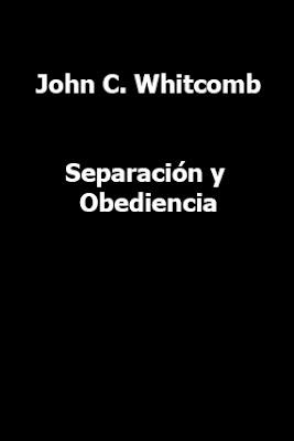 John C. Whitcomb-Separación y Obediencia-