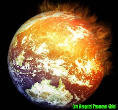 Cara Mengatasi Pemanasan Global di Bumi