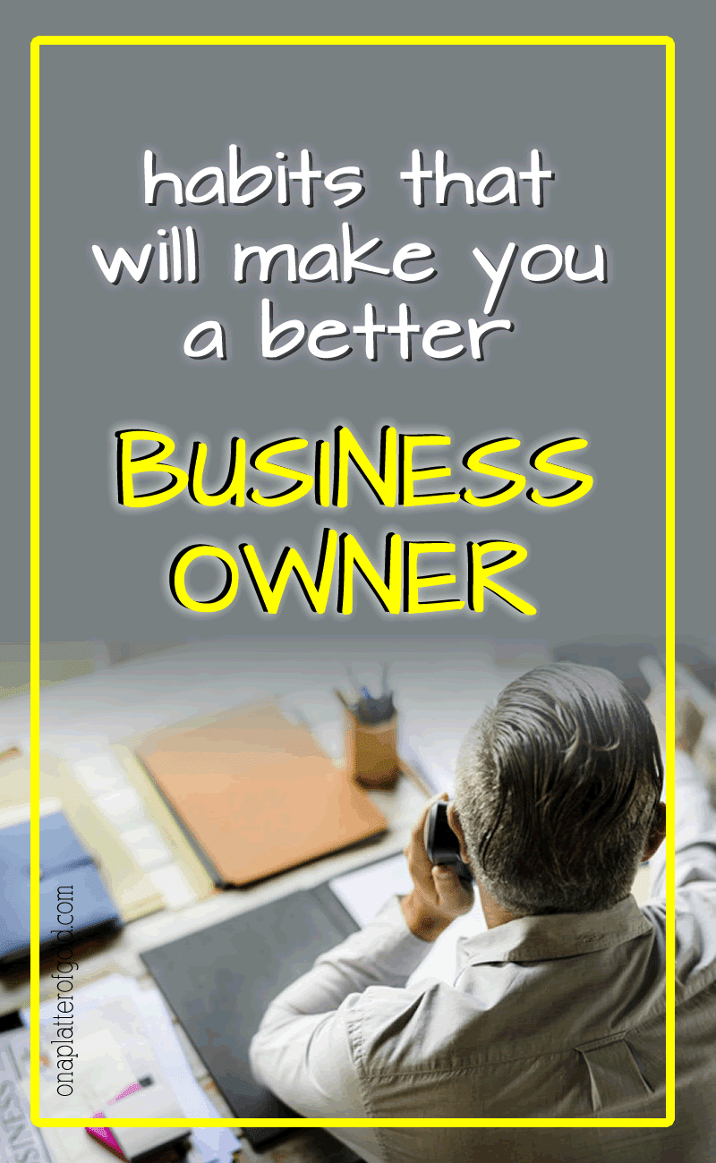 4 Habits That Will Make You A Better Business Owner