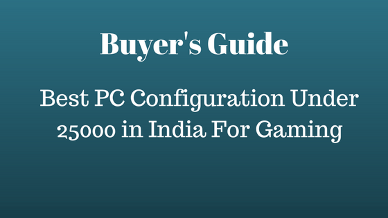best pc configuration under 25000