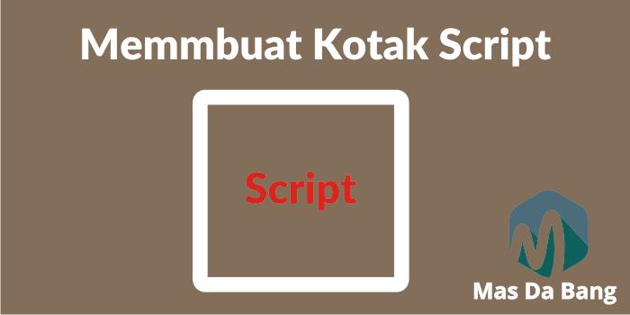 Cara Membuat Kotak Script Dalam Postingan Blog