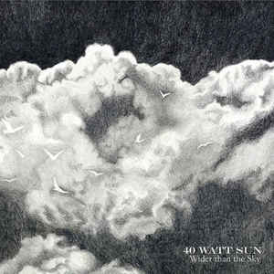 "40 WATT SUN : ""Wider Than The Sky"" 2016"