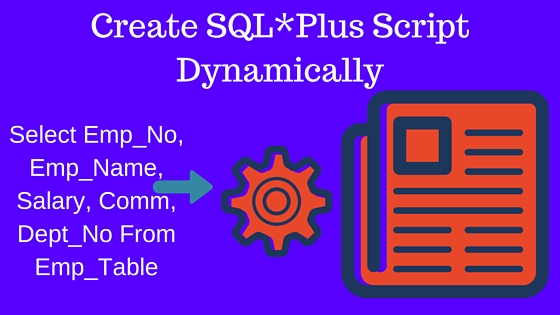 Create SQL*Plus Script Dynamically From SELECT Statement In