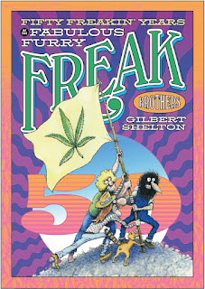 Gilbert Shelton's Fifty Freakin' Years of the Fabulous Furry Freak Brothers