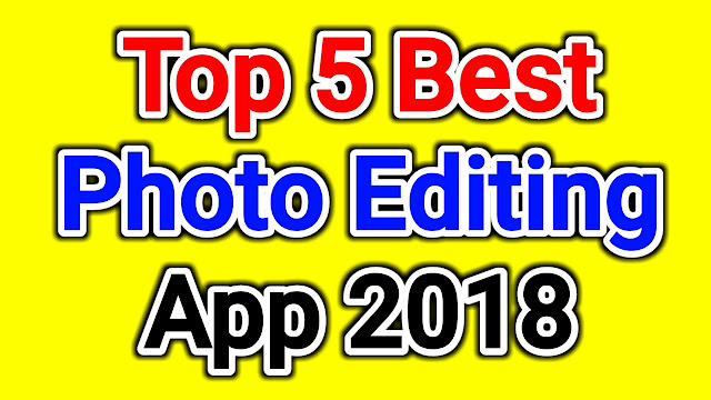 Top 5 Photo Editing Apps 2018