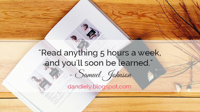 """Read anything 5 hours a week, and you'll soon be learned."" by Samuel Johnson."