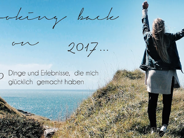 10 Dinge und Erlebnisse, die mich in 2017 glücklich gemacht haben