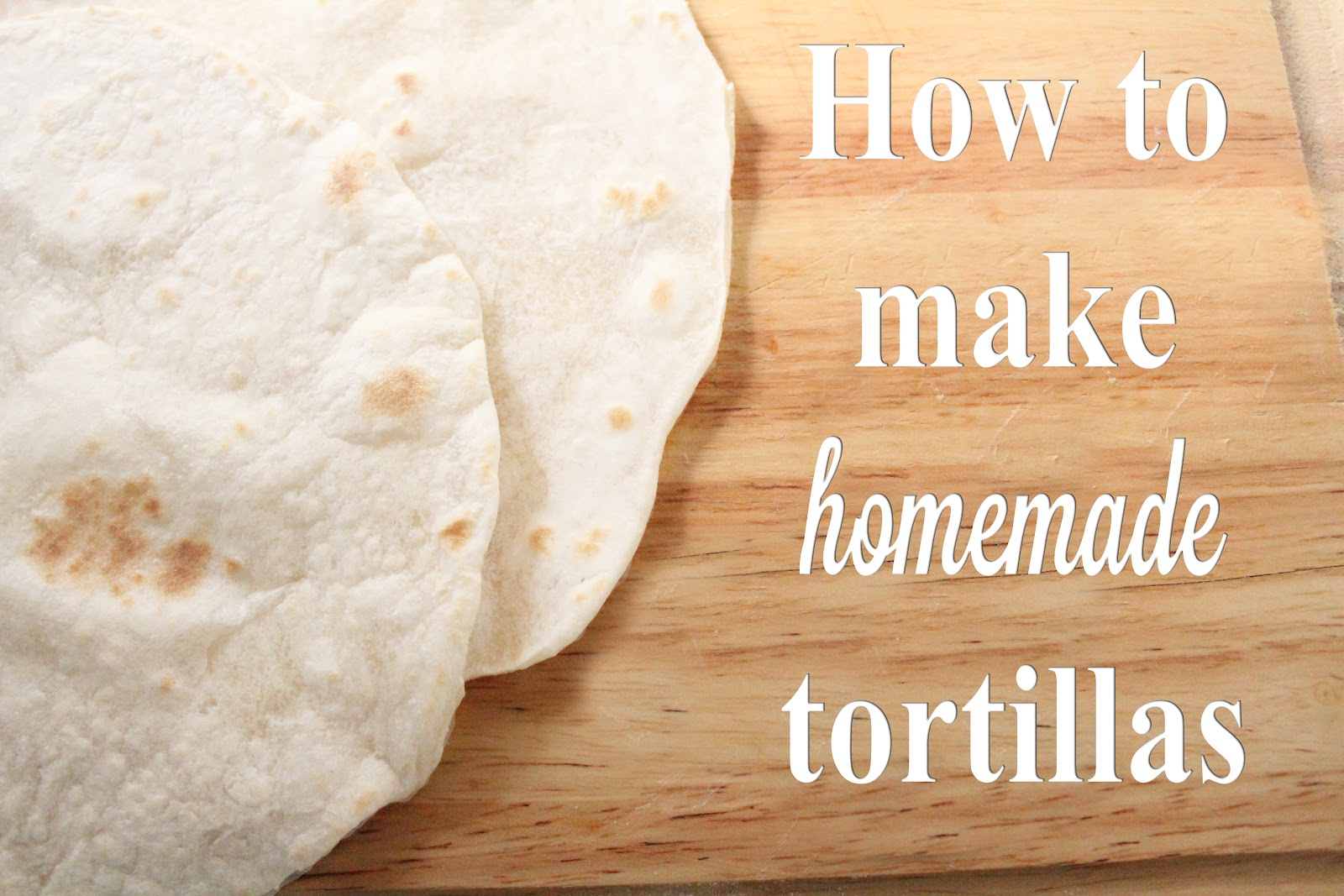 We Lived Happily Ever After: Homemade Tortillas (you will never go ...