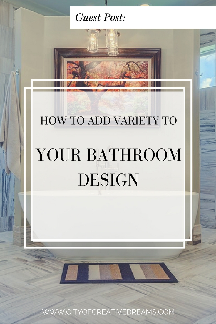 How to Add Variety to Your Bathroom Design | City of Creative Dreams