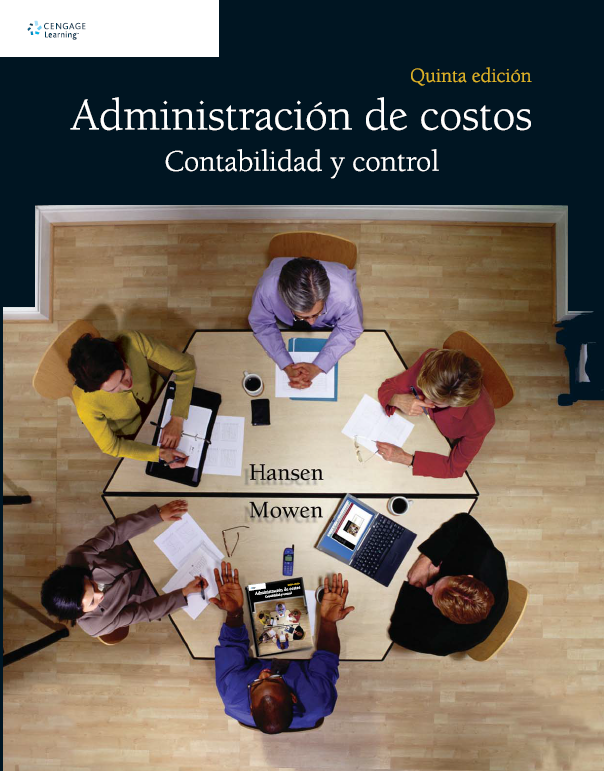 Administración de costos: Contabilidad y control, 5ta Edición – Don R. Hansen y Maryanne M. Mowen
