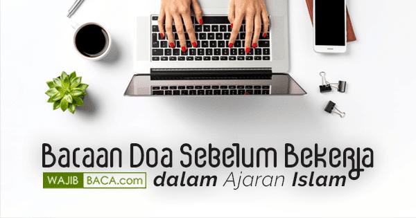 Bacaan Doa Sebelum Bekerja Dalam Ajaran Islam Lengkap Dengan