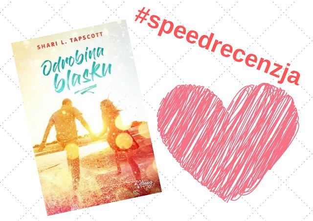 """#speedrecenzja, czyli wakacje, mydło i zauroczenie w powieści Shari L. Tapscott pt.""""Odrobina blasku"""""""