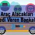 Araç Alacakları Kredi Veren Bankalar ve Detayları