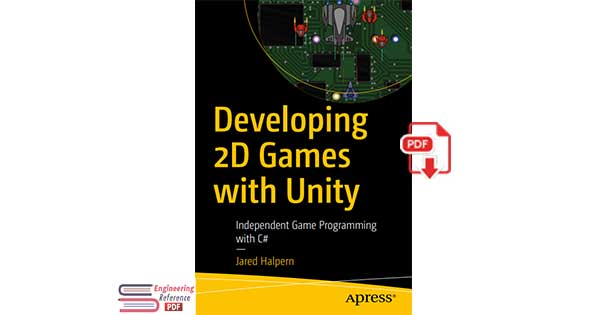 Download Developing 2D Games with Unity: Independent Game Programming with C# by Jared Halpern in free pdf format.