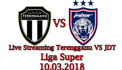 Live Streaming Terengganu VS JDT Liga Super 10.03.2018