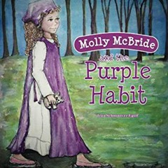 https://www.amazon.com/Molly-McBride-Purple-Habit-1/dp/1944008209/ref=sr_1_1?ie=UTF8&qid=1491592754&sr=8-1&keywords=molly+mcbride+and+the+purple+habit