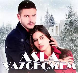 قصة حلقات مسلسل لن اتخلى ابدا Asla Vazgeçmem التركي