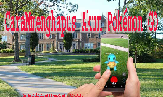 Cara Mmenghapus Akun Pokémon GO