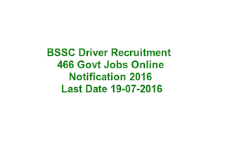 BSSC Driver Recruitment Exam 466 Govt Jobs Online Notification 2016 Last Date 19-07-2016