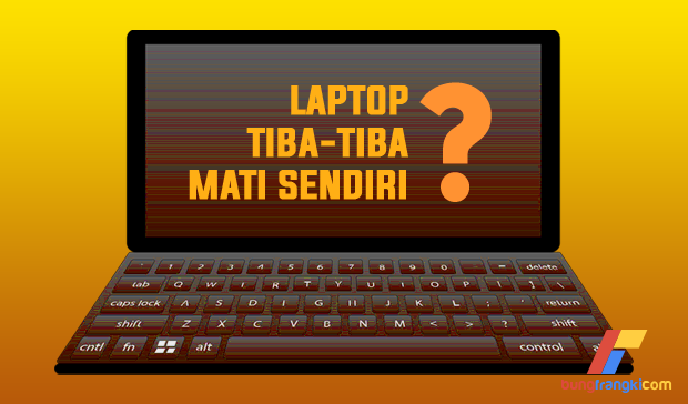 6 Penyebab Laptop Mati Sendiri, Bagaimana Cara Mengatasinya?
