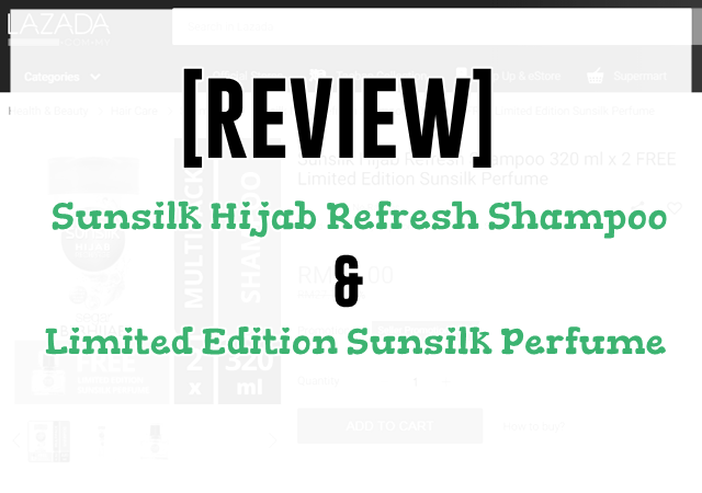 [REVIEW] Syampu Sunsilk Hijab Refresh dan Minyak Wangi Sunsilk Hijab Limited Edition
