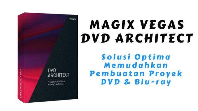 Vegas DVD Architect Solusi Pembuatan Proyek DVD dan Blu-ray