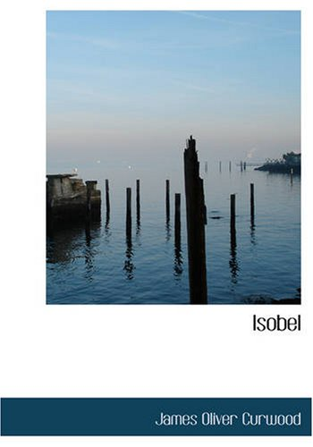 Isobel (Large Print Edition) by James Oliver Curwood