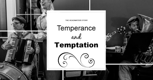 Temperance and Temptation in The Headwaters