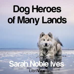 Dog Heroes of Many Lands Audiobook
