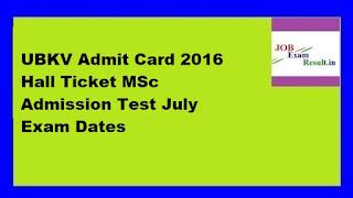 UBKV Admit Card 2016 Hall Ticket MSc Admission Test July Exam Dates