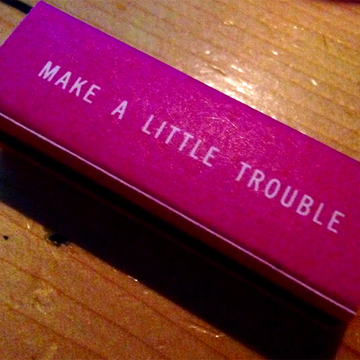Make a Little Trouble