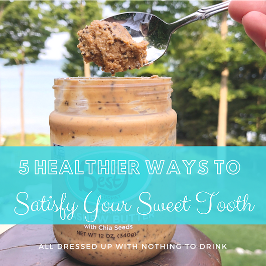 5 Healthier Ways to Satisfy Your Sweet Tooth
