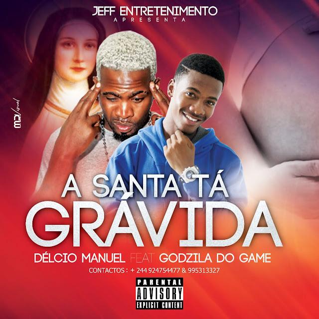 Délcio Manuel ft. Godzila Do Game - A Santa Tá Grávida (Afro House)