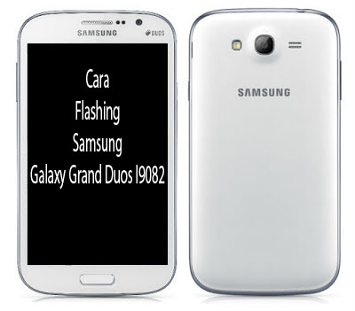 Cara Flashing Samsung Galaxy Grand Duos I9082