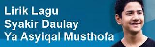 Lirik Lagu Syakir Daulay - Ya Asyiqal Musthofa