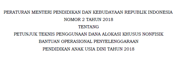 Permendikbud Nomor 2 Tahun 2018 tentangJuknis Penggunaan DAK Nonfisik BOP PAUD Tahun 2018